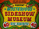Jeff and Sue Murray Harmur Productions Presents Mysterious Sideshow Museum (Close Up)